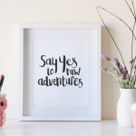 Free printable quote print Say yes to new adventures