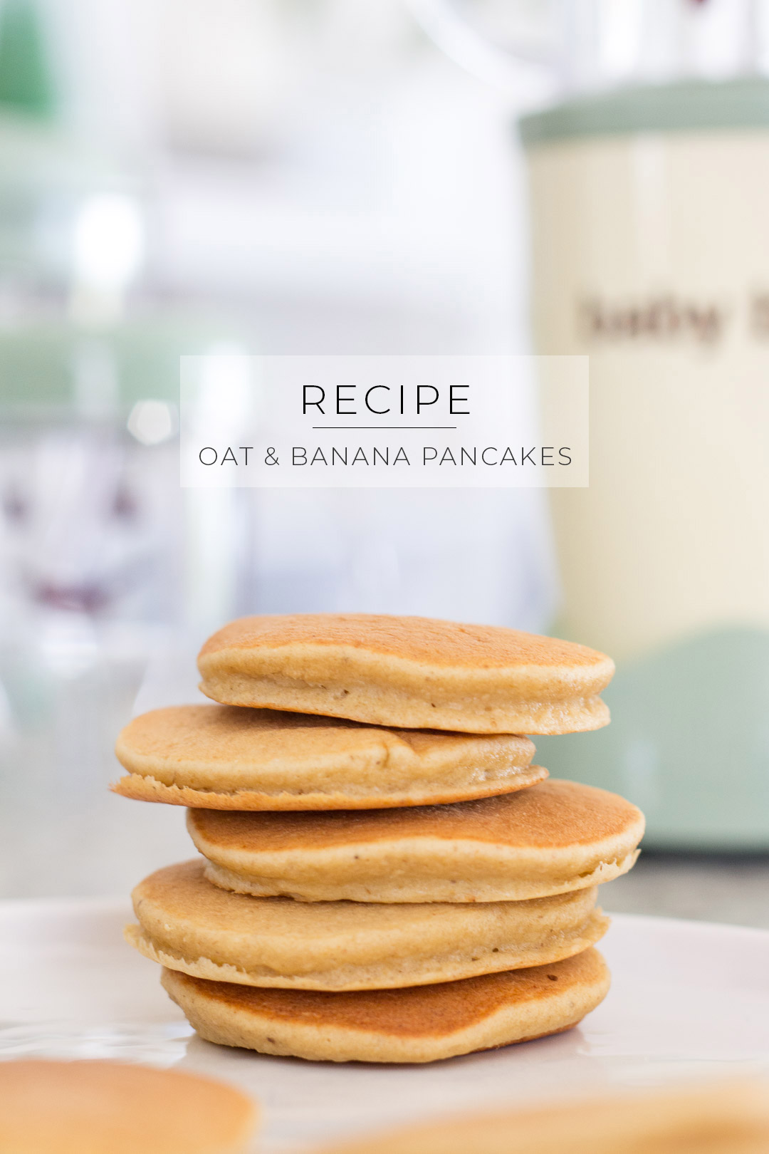 Oat Banana Toddler Pancakes // Made in a Baby Bullet
